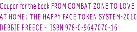 Coupon for the book FROM COMBAT ZONE TO LOVE AT HOME:  THE HAPPY FACE TOKEN SYSTEM-2010 DEBBIE PREECE -  ISBN 978-0-9647070-16